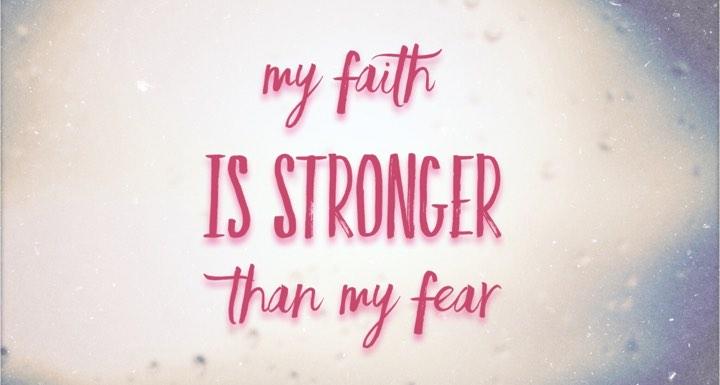 Faith is Stronger than My Fear