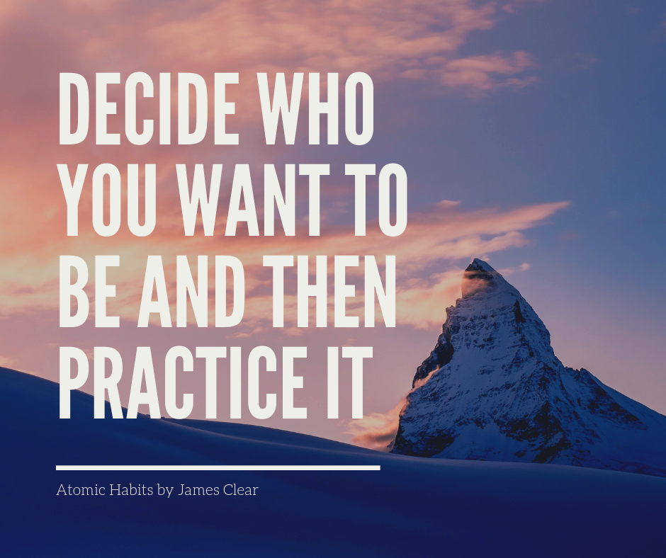 Decide who you want to be and practice it